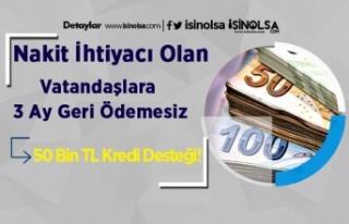 Nakit İhtiyacı Olan Vatandaşlara 3 Ay Geri Ödemesiz...