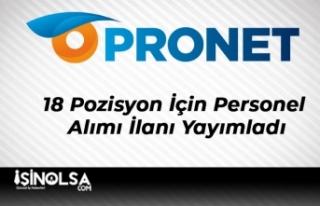 Pronet 18 Pozisyon İçin Personel Alımı İlanı...