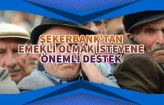 Şekerbank'tan Emekli Olmak İsteyenlere Önemli...