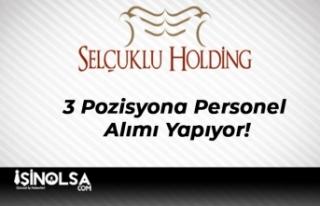 Selçuklu Holding 3 Pozisyona Personel Alımı Yapıyor!