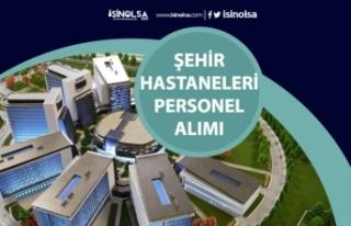 Türkiye Geneli Şehir Hastaneler Personel Alımı!...