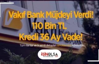 Vakıf Bank Müjdeyi Verdi! 110 Bin TL Kredi 36 Ay...