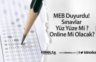 MEB Duyurdu! Sınavlar Yüz Yüze Mi Olacak? Online...