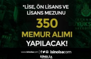 İstanbul Büyükşehir Belediyesi 350 Memur Alımı...