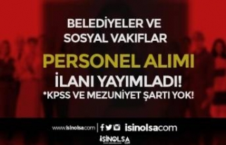 KPSS ve Mezuniyet Şartı Olmadan 14 Belediye ve 4...