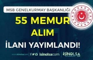 MSB Genelkurmay Başkanlığı 55 Memur Alımı Yapacak!