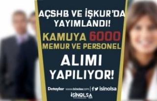 AÇSHB ve İŞKUR'da Yayımlandı! Kamuya 6000...