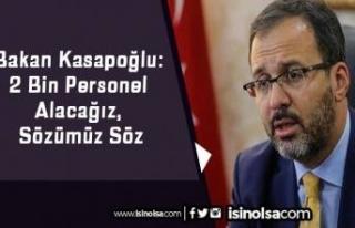 Bakan Kasapoğlu: 2 Bin Personel Alacağız, Sözümüz...