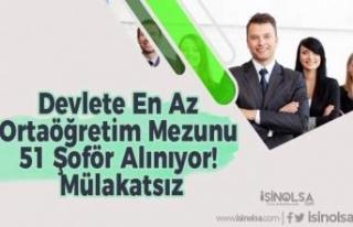 Devlete En Az Ortaöğretim Mezunu 51 Şoför Alınıyor!...