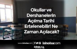 Okullar ve Dershanelerin Açılma Tarihi Ertelenebilir!...