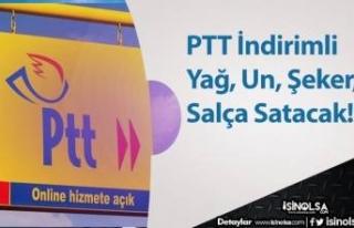 PTT İndirimli Yağ, Un, Şeker, Salça Satacak!