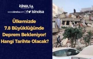 Ülkemizde 7.8 Büyüklüğünde Deprem Bekleniyor!...