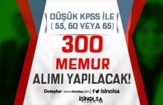 Düşük KPSS İle (En Az 55, 60 veya 65 Puan ) 300...
