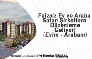 Faizsiz Ev ve Araba Satan Şirketlere Düzenleme Geliyor!...