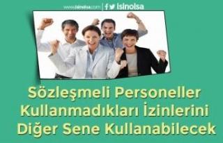 Sözleşmeli Personeller Kullanmadıkları İzinlerini...