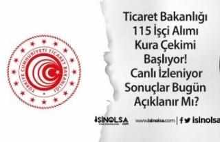 Ticaret Bakanlığı 115 İşçi Alımı Kura Çekimi...
