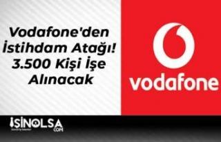 Vodafone'den İstihdam Atağı! 3.500 Kişi İşe...