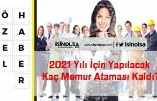 2021 Yılı İçin Yapılacak Kaç Memur Ataması...
