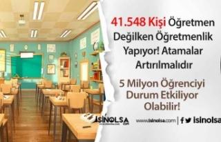 41.548 Kişi Öğretmen Değilken Öğretmenlik Yapıyor!...