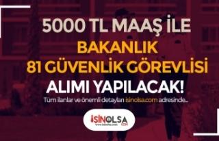 5000 TL Maaş İle Bakanlığa 81 Güvenlik Görevlisi...