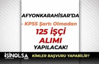 Afyonkarahisar'da KPSS siz 125 İşçi Alımı...