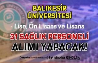 Balıkesir Üniversitesi 31 Sağlık Personeli Alacak!...