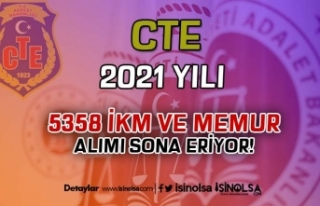 CTE 2021 Yılı 5358 İKM ve Memur Alımı Son Gün!...