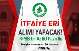 Edirne Belediyesi 13 İtfaiye Eri Alımı! KPSS 60...