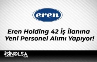 Eren Holding 42 İş İlanına Yeni Personel Alımı...