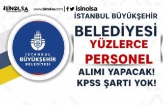 İBB ve Bağlı Belediyeleri Yüzlerce KPSS Siz Personel...