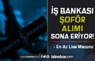 İş Bankası Şoför Alımı Başvurusu Sona Eriyor!...