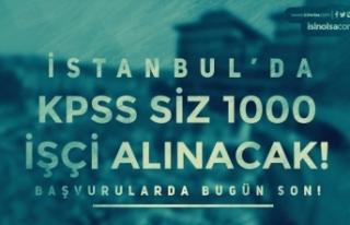 İstanbul'da KPSS Siz 1000 İşçi Alımı Yapılacak!...