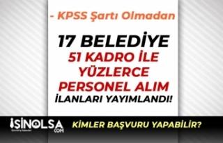 KPSS Şartı Olmadan 17 Belediye 51 Kadro İle Yüzlerce...