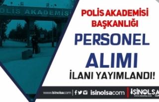 Polis Akademisi Başkanlığı Personel Alımı İlanı...