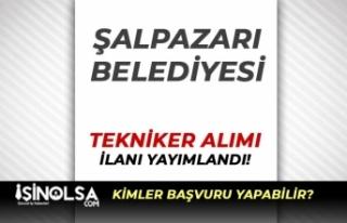 Şalpazarı Belediyesi Kadın Erkek Tekniker Alımı...