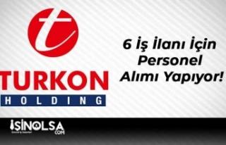 Turkon Holding 6 İş İlanı İçin Personel Alımı...