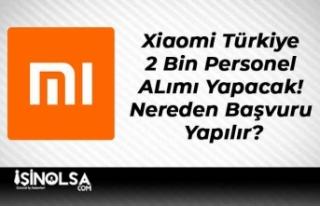 Xiaomi Türkiye 2 Bin Personel ALımı Yapacak! Nereden...