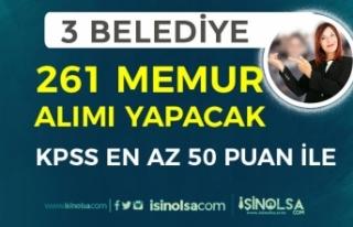 3 Belediye KPSS En Az 50 Puan İle 261 Memur Alımı...