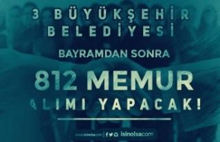 3 Büyükşehir Belediyesi Bayram Sonrası 812 Memur...