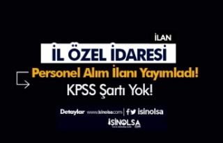 İl Özel İdaresi KPSS Şartı Olmadan Personel Alımı...