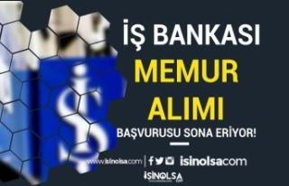 İş Bankası Memur Alımı Başvurusu Sona Eriyor...