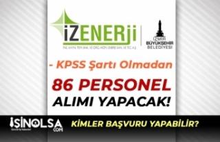 İzmir İZENERJİ En Az İlkokul Mezunu 86 Personel...