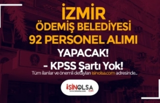 İzmir Ödemiş Belediyesi KPSS siz 92 Personel Alımı...