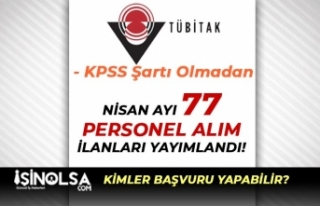 KPSS Şartı Olmadan TUBİTAK Nisan Ayı 77 Personel...