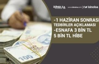 1 Haziran Sonrası Tedbirler ve Esnafa 3 Bin-5 Bin...