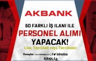 Akbank En Az Lise Mezunu Tecrübeli Tecrübesiz 50...