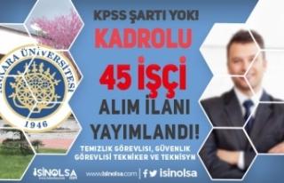 Ankara Üniversitesi İŞKUR İle 45 Kadrolu İşçi...