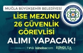 Muğla Büyükşehir Belediyesi Lise Mezunu 26 Güvenlik...