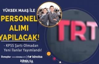 TRT Yüksek Maaş İle KPSS'siz Personel Alımı...