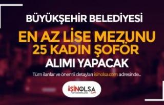 Büyükşehir Belediyesi Lise Mezunu 25 Kadın Şoför...